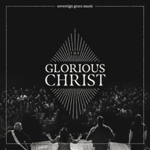| The Glorious Christ – Sovereign Grace | Review
